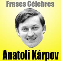 Anatoli Kárpov – Frases Célebres