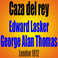 Caza del rey – Edward Lasker vs George Alan Thomas – Londres 1912