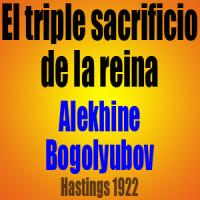 El triple sacrificio de la reina – Alekhine vs Bogolyubov – Hastings 1922