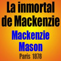 La inmortal de Mackenzie – Mackenzie vs Mason – París  1878
