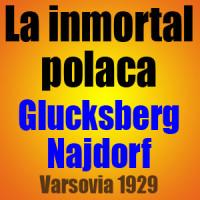 La inmortal polaca – Glucksberg vs Najdorf – Varsovia 1929