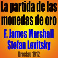 La partida de las monedas de oro – Levitsky vs Marshall – Breslau 1912