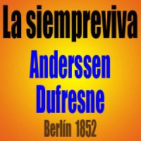 La siempreviva – Adolf Anderssen vs Jean Dufresne – Berlín 1852
