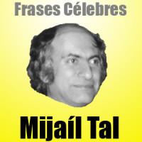 Mijaíl Tal – Frases Célebres