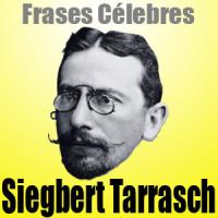 Siegbert Tarrasch – Frases Célebres