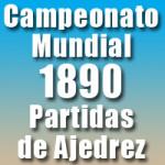 Partidas del Campeonato Mundial de Ajedrez 1890