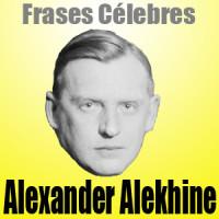 Alexander Alekhine – Frases Célebres