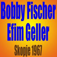 Bobby Fischer vs Efim Geller – Skopje 1967