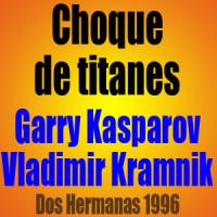 Choque de titanes – Kasparov vs Kramnik – Dos Hermanas 1996