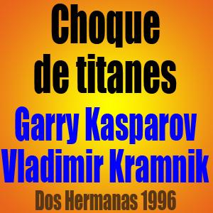 Choque de titanes • Kasparov vs Kramnik • Dos Hermanas 1996