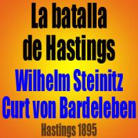 La batalla de Hastings – Wilhelm Steinitz vs Curt von Bardeleben – Hastings 1895