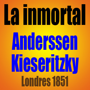 La inmortal • Anderssen vs Kieseritzky • Londres 1851