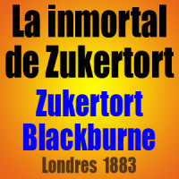 La inmortal de Zukertort – Zukertort vs Blackburne – Londres 1883