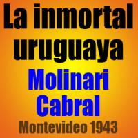 La inmortal uruguaya • Molinari vs Cabral • Montevideo 1943