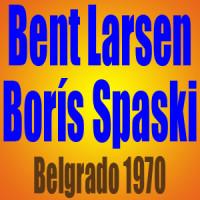 Bent Larsen vs Borís Spaski –  Belgrado 1970
