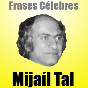 Mijaíl Tal • Frases Célebres