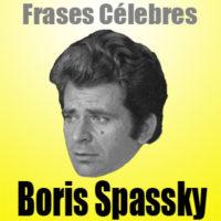 Boris Spassky • Frases Célebres