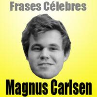 Magnus Carlsen • Frases Célebres