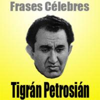 Tigrán Petrosián • Frases Célebres