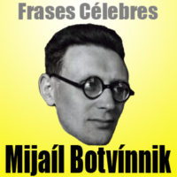 Mijaíl Botvínnik – Frases Célebres